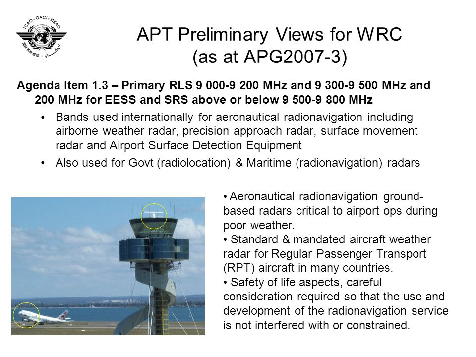 APT Preliminary Views for WRC (as at APG2007-3) Agenda Item 1.3 – Primary RLS 9 000-9 200 MHz and 9 300-9 500 MHz and 200 MHz for EESS and SRS above o