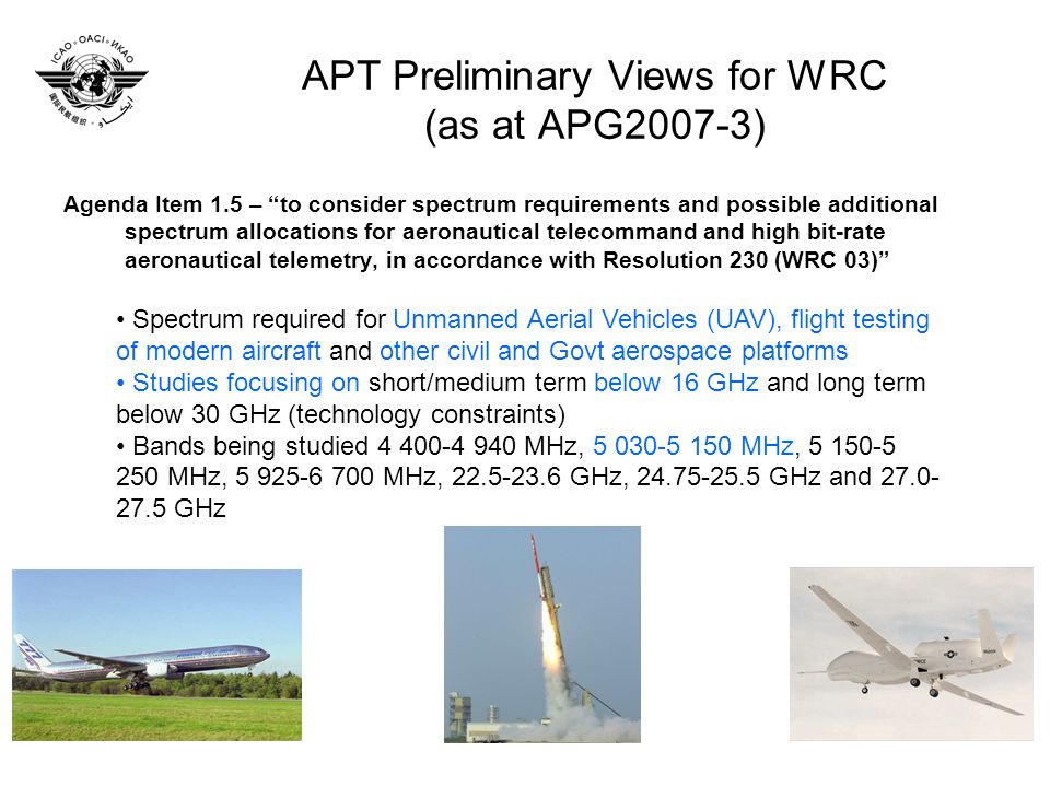 APT Preliminary Views for WRC (as at APG2007-3) Agenda Item 1.5 – to consider spectrum requirements and possible additional spectrum allocations for a