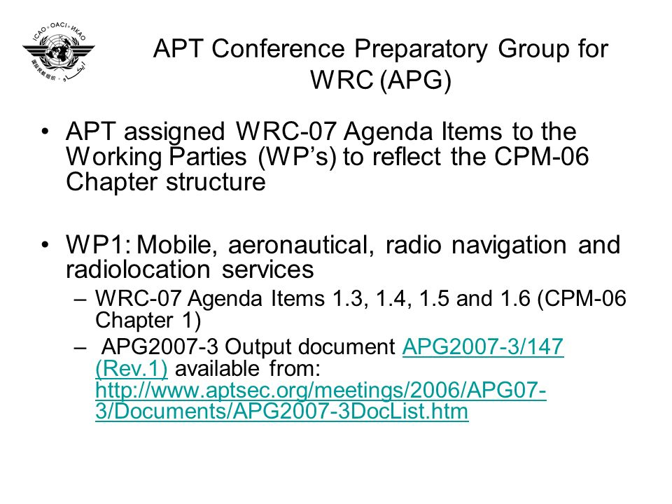 APT Conference Preparatory Group for WRC (APG) APT assigned WRC-07 Agenda Items to the Working Parties (WPs) to reflect the CPM-06 Chapter structure W