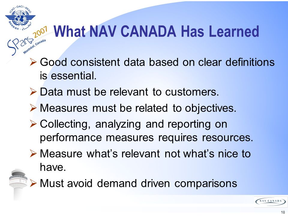 18 What NAV CANADA Has Learned Good consistent data based on clear definitions is essential.