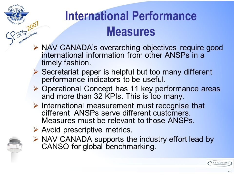 19 International Performance Measures NAV CANADAs overarching objectives require good international information from other ANSPs in a timely fashion.