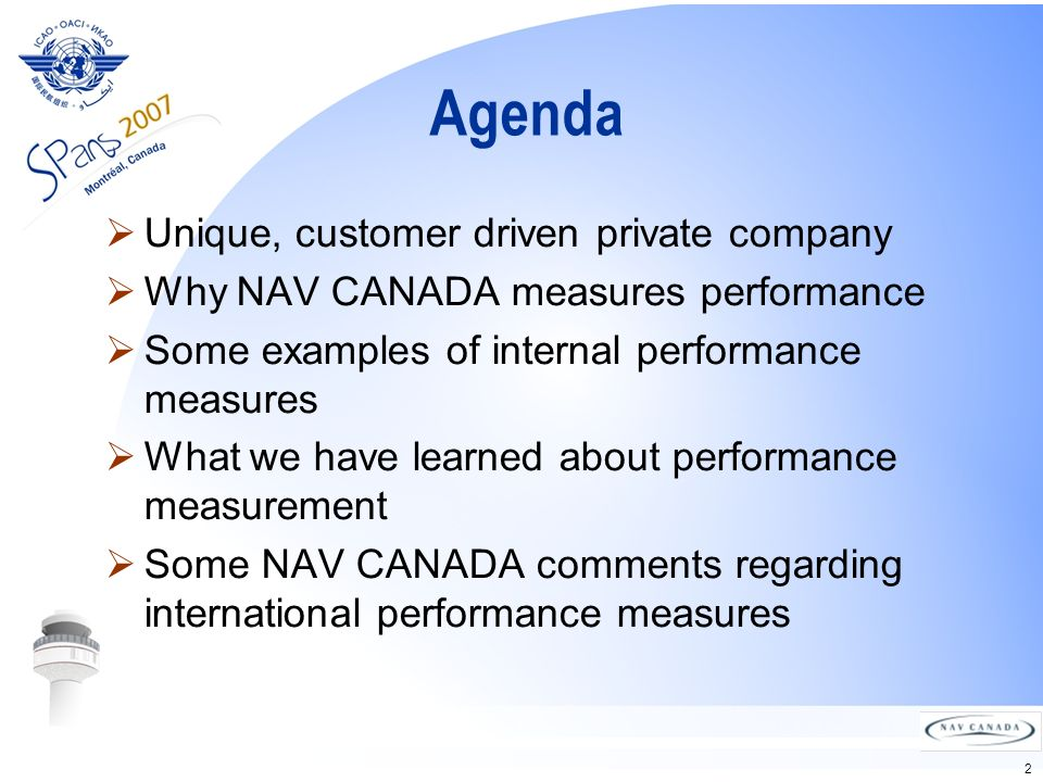 2 Agenda Unique, customer driven private company Why NAV CANADA measures performance Some examples of internal performance measures What we have learned about performance measurement Some NAV CANADA comments regarding international performance measures