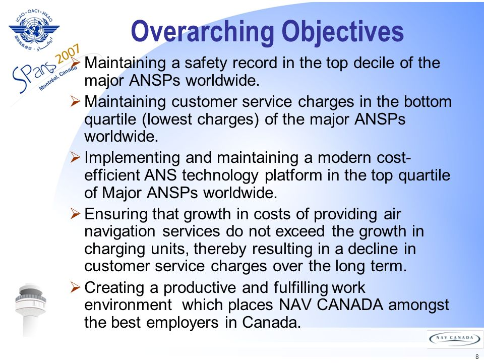 8 Overarching Objectives Maintaining a safety record in the top decile of the major ANSPs worldwide.