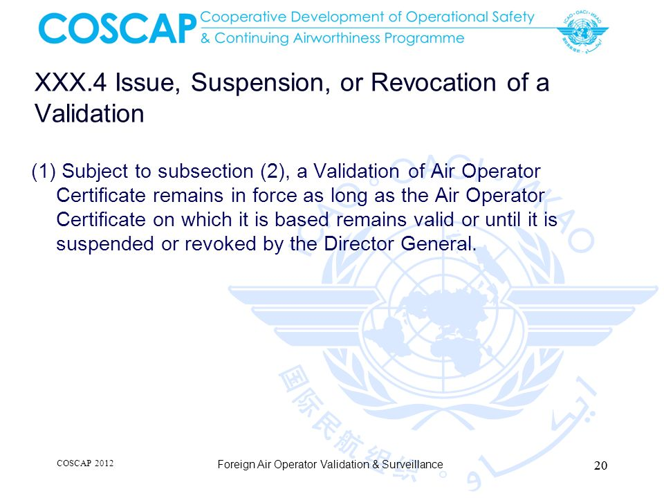 XXX.4 Issue, Suspension, or Revocation of a Validation (1) Subject to subsection (2), a Validation of Air Operator Certificate remains in force as lon