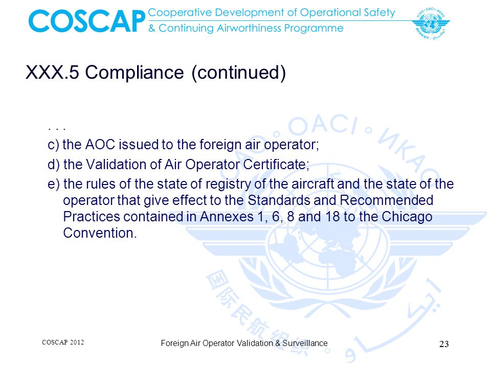 XXX.5 Compliance (continued)... c) the AOC issued to the foreign air operator; d) the Validation of Air Operator Certificate; e) the rules of the stat