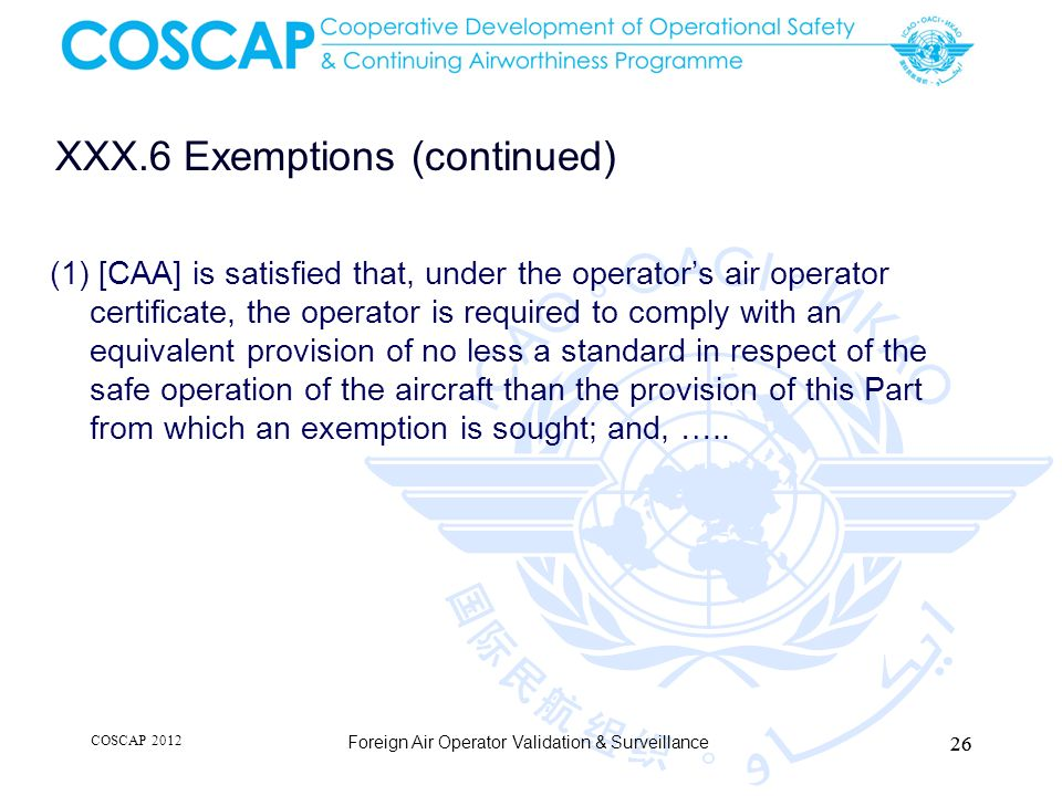 XXX.6 Exemptions (continued) (1) [CAA] is satisfied that, under the operators air operator certificate, the operator is required to comply with an equ