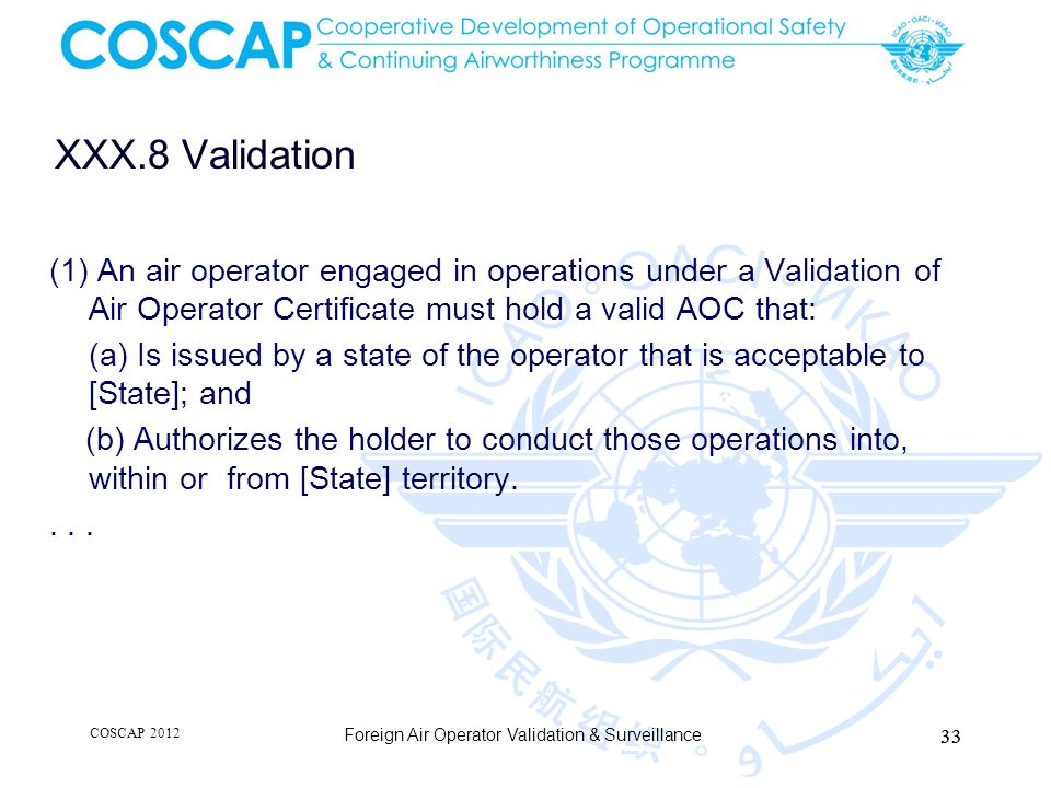 XXX.8 Validation (1) An air operator engaged in operations under a Validation of Air Operator Certificate must hold a valid AOC that: (a) Is issued by