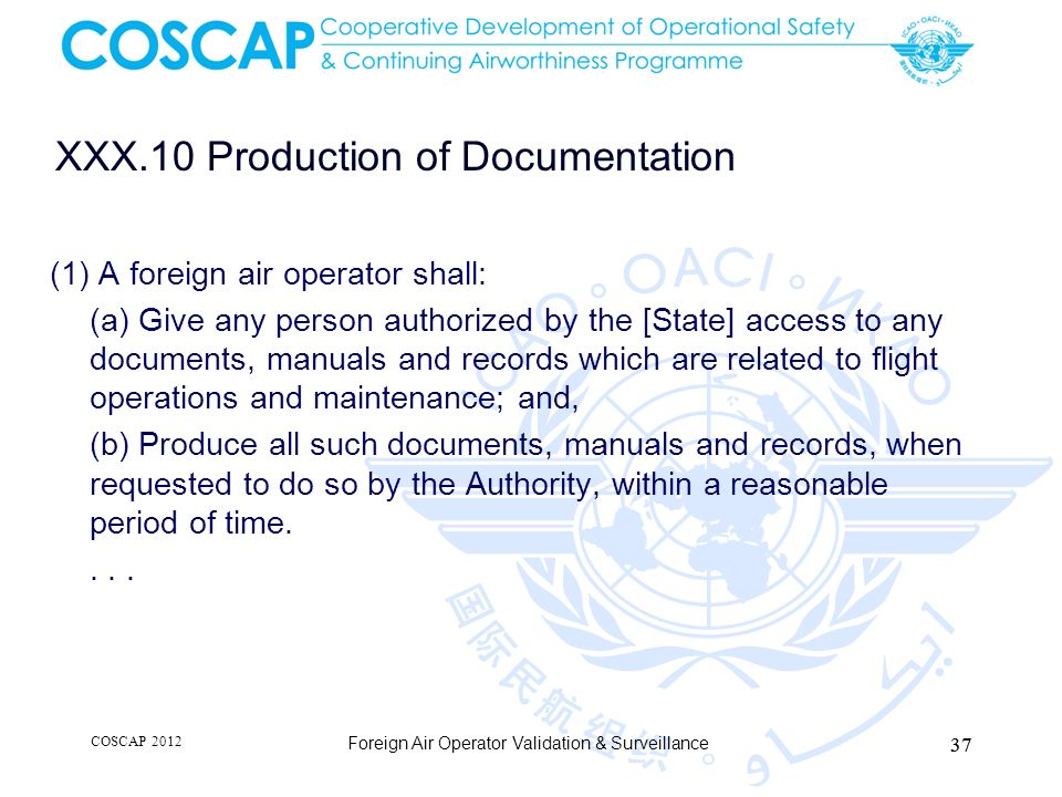 XXX.10 Production of Documentation (1) A foreign air operator shall: (a) Give any person authorized by the [State] access to any documents, manuals an