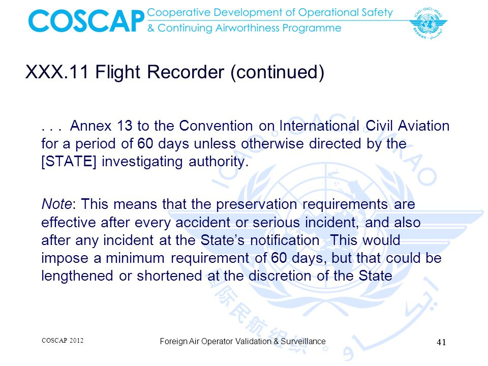 XXX.11 Flight Recorder (continued)... Annex 13 to the Convention on International Civil Aviation for a period of 60 days unless otherwise directed by