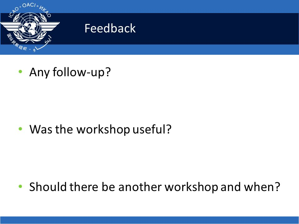Feedback Any follow-up? Was the workshop useful? Should there be another workshop and when?
