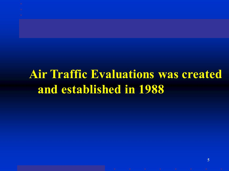 5 Air Traffic Evaluations was created and established in 1988