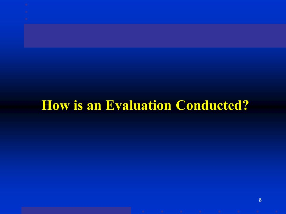 8 How is an Evaluation Conducted?