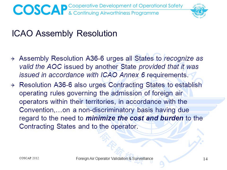 ICAO Assembly Resolution Assembly Resolution A36-6 urges all States to recognize as valid the AOC issued by another State provided that it was issued