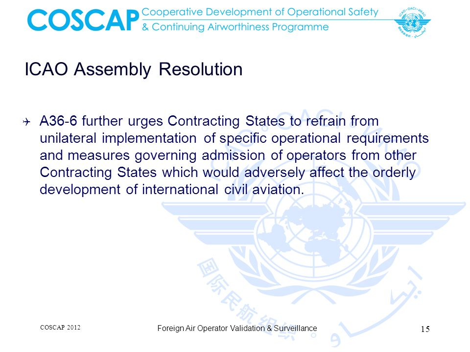 ICAO Assembly Resolution A36-6 further urges Contracting States to refrain from unilateral implementation of specific operational requirements and mea
