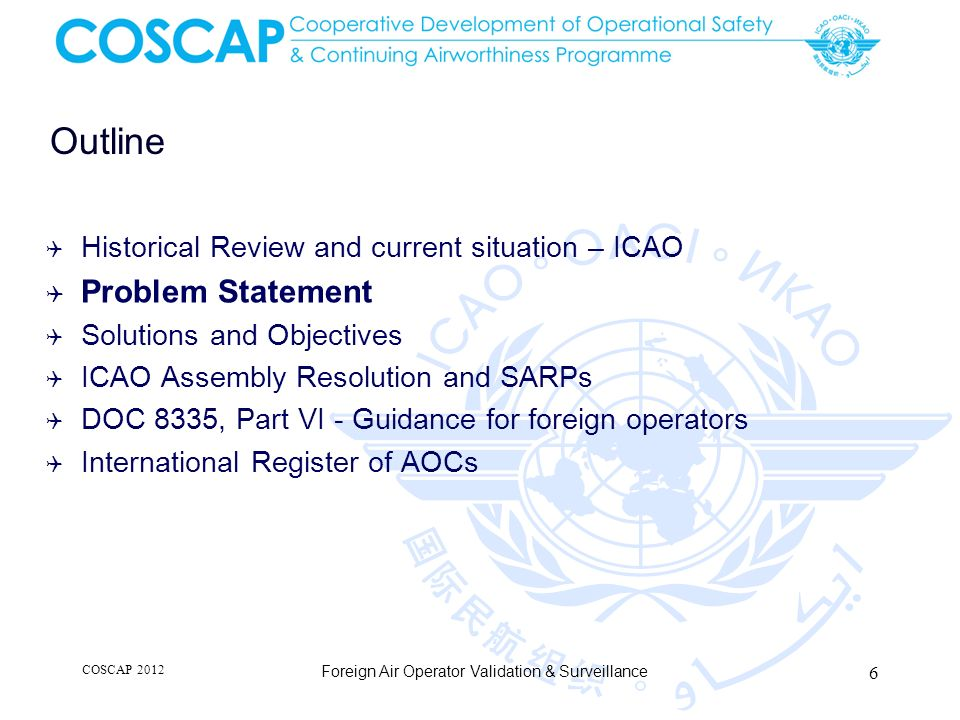 International Operations Problem: Approval & Surveillance of Foreign Operators Unharmonised requirement for Foreign AOC or Foreign Operations Specifications Multiplication of States with such requirement e.g., USA, China, Canada, Trinidad & Tobago, Saudi Arabia, etc.
