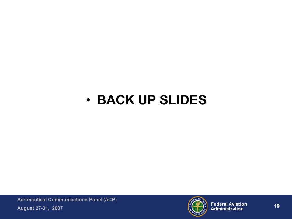 Aeronautical Communications Panel (ACP) August 27-31, 2007 19 BACK UP SLIDES