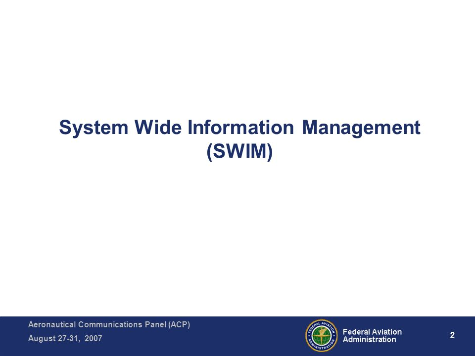 Aeronautical Communications Panel (ACP) August 27-31, 2007 2 System Wide Information Management (SWIM)