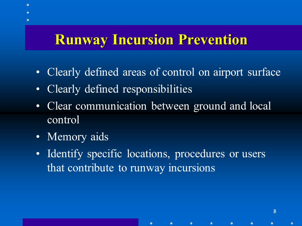 8 Runway Incursion Prevention Clearly defined areas of control on airport surface Clearly defined responsibilities Clear communication between ground