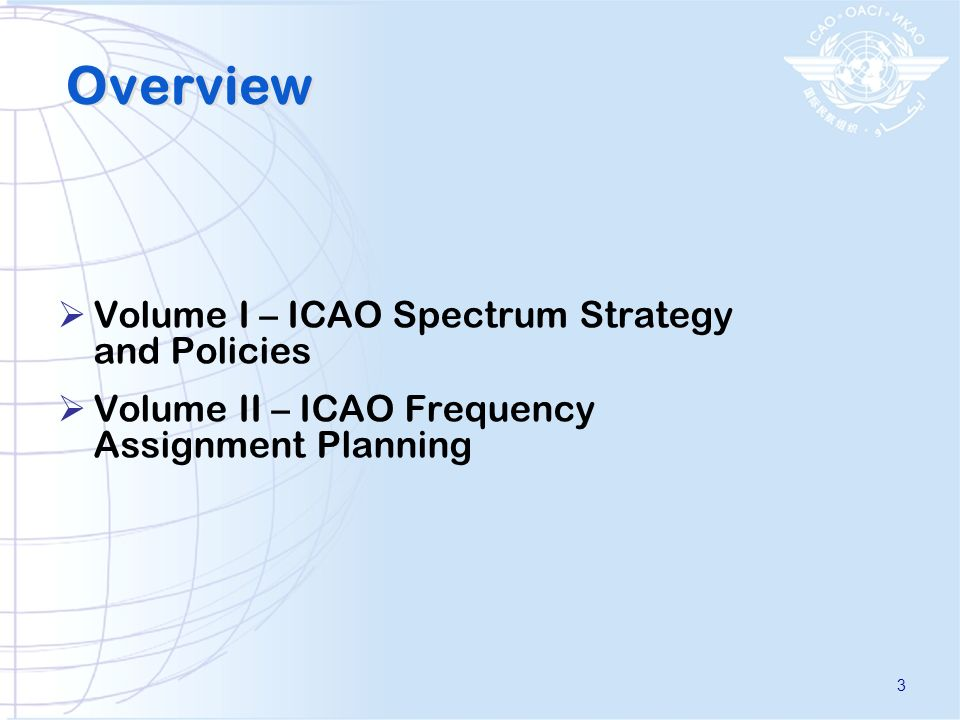 Overview Volume I – ICAO Spectrum Strategy and Policies Volume II – ICAO Frequency Assignment Planning 3