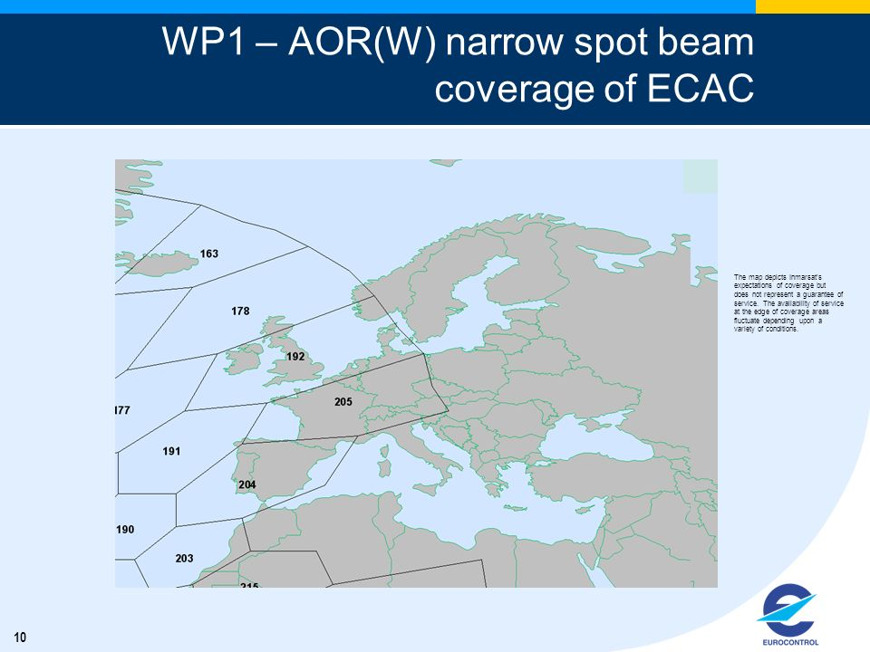 10 WP1 – AOR(W) narrow spot beam coverage of ECAC The map depicts Inmarsats expectations of coverage but does not represent a guarantee of service. Th