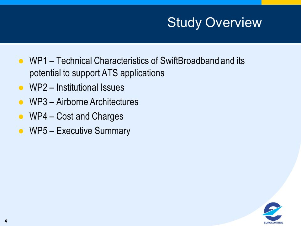 4 Study Overview WP1 – Technical Characteristics of SwiftBroadband and its potential to support ATS applications WP2 – Institutional Issues WP3 – Airb