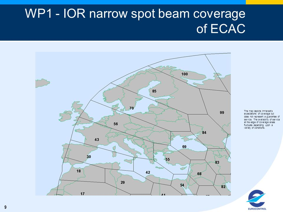 9 WP1 - IOR narrow spot beam coverage of ECAC The map depicts Inmarsats expectations of coverage but does not represent a guarantee of service. The av