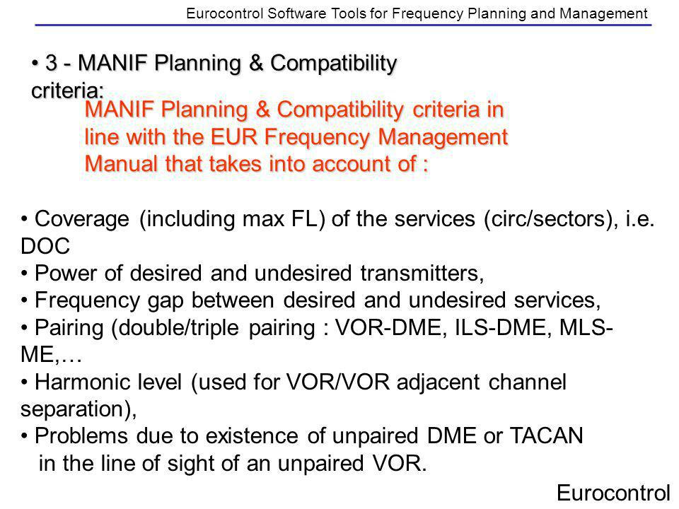 Eurocontrol Eurocontrol Software Tools for Frequency Planning and Management 3 - MANIF Planning & Compatibility criteria: 3 - MANIF Planning & Compati