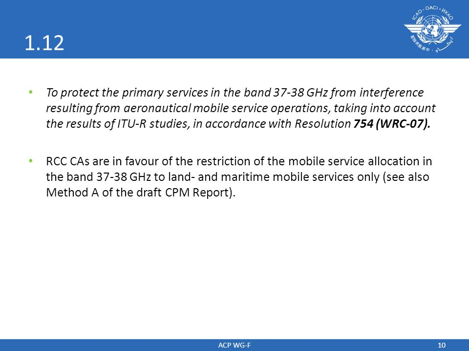 10 1.12 To protect the primary services in the band 37-38 GHz from interference resulting from aeronautical mobile service operations, taking into account the results of ITU-R studies, in accordance with Resolution 754 (WRC-07).
