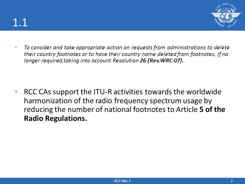 2 1.1 To consider and take appropriate action on requests from administrations to delete their country footnotes or to have their country name deleted from footnotes, if no longer required,taking into account Resolution 26 (Rev.WRC-07).