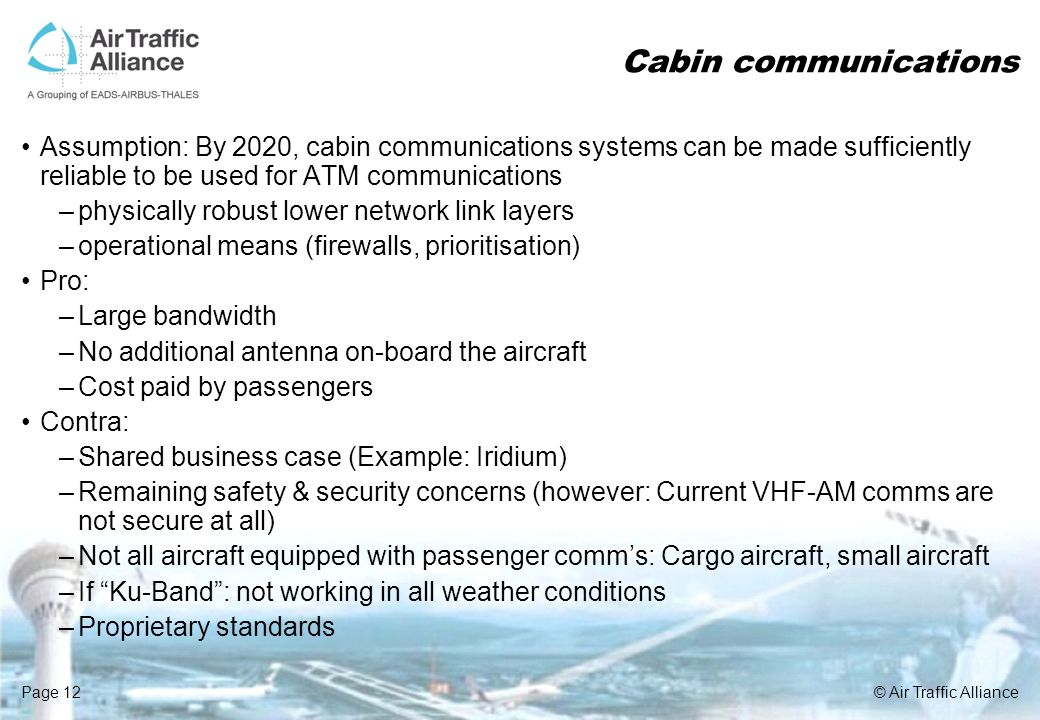 Page 12© Air Traffic Alliance Cabin communications Assumption: By 2020, cabin communications systems can be made sufficiently reliable to be used for