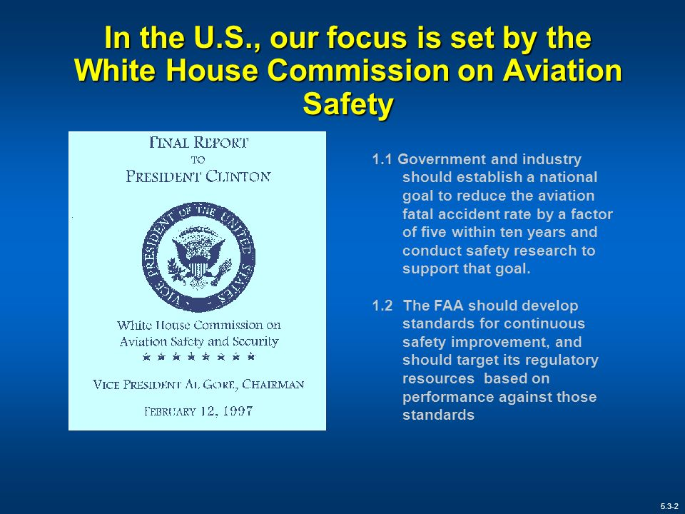In the U.S., our focus is set by the White House Commission on Aviation Safety 1.1 Government and industry should establish a national goal to reduce