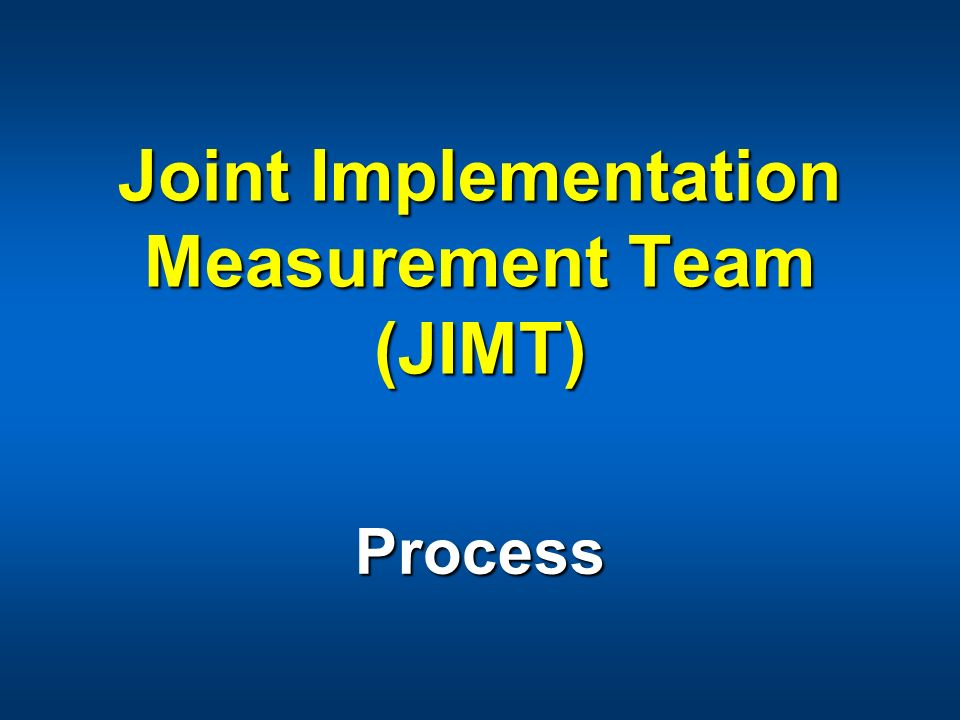 Joint Implementation Measurement Team (JIMT) Process
