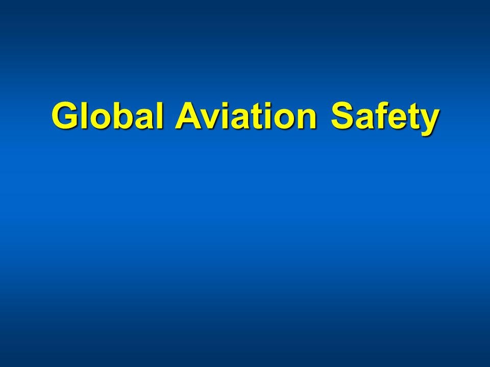 Global Aviation Safety Global Aviation Safety
