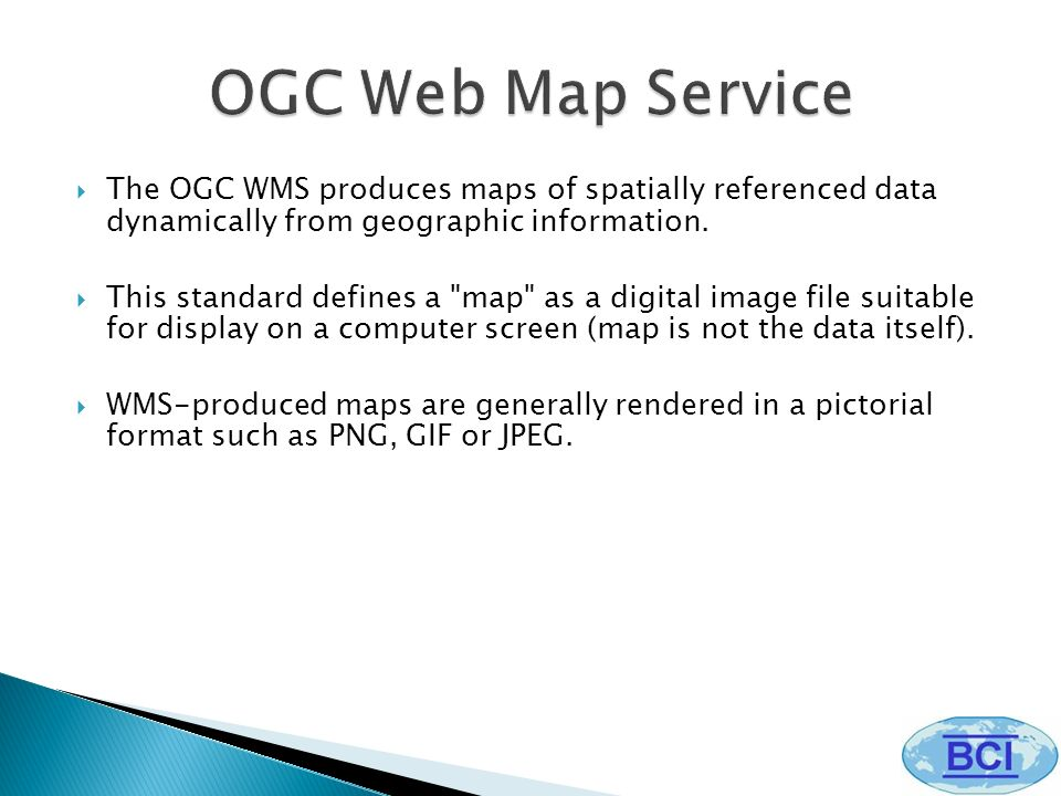 The OGC WMS produces maps of spatially referenced data dynamically from geographic information.