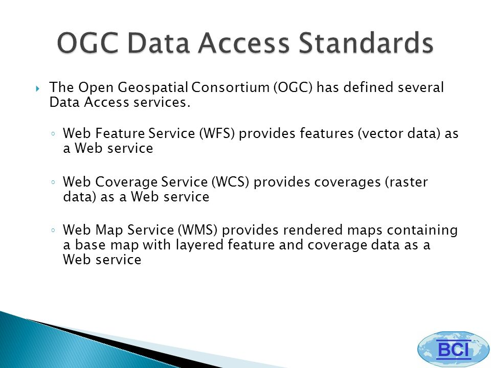 The Open Geospatial Consortium (OGC) has defined several Data Access services.