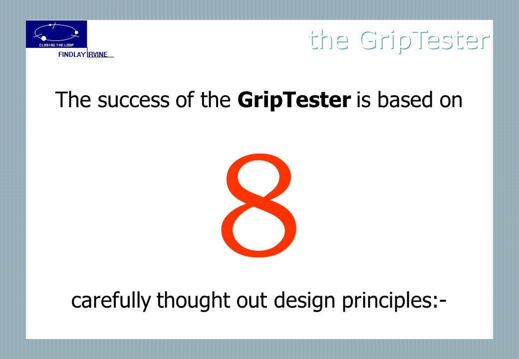 The success of the GripTester is based on 8 carefully thought out design principles:-