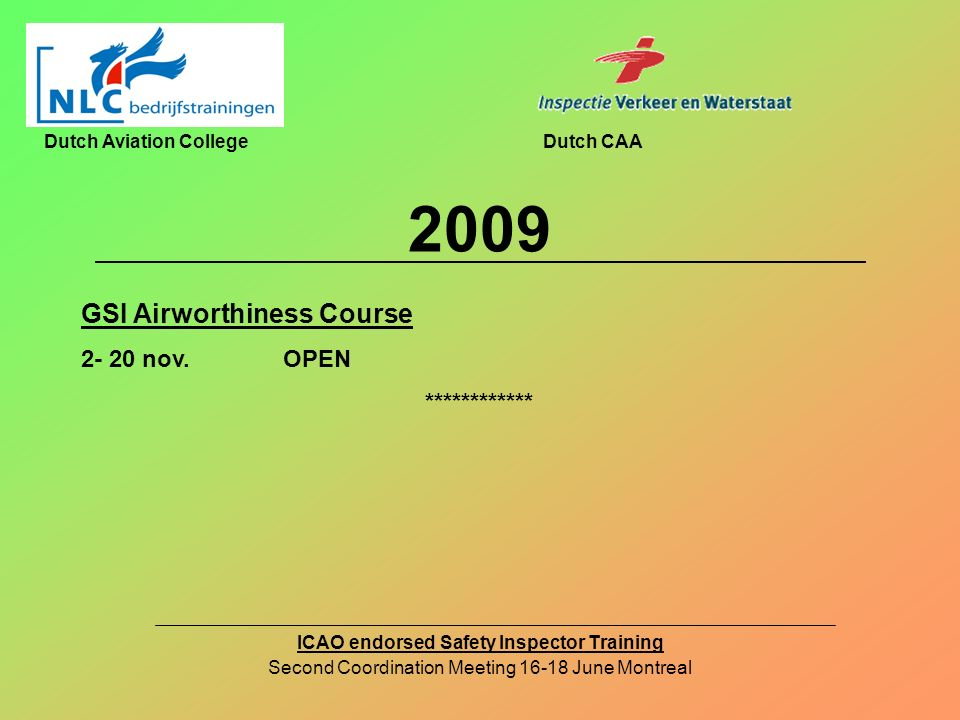 2009 ICAO endorsed Safety Inspector Training Second Coordination Meeting 16-18 June Montreal Dutch Aviation CollegeDutch CAA GSI Airworthiness Course
