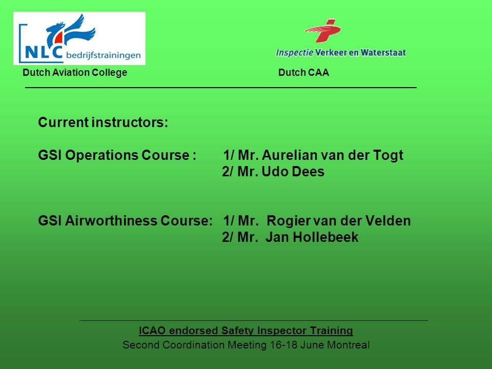 Current instructors: GSI Operations Course : 1/ Mr. Aurelian van der Togt 2/ Mr. Udo Dees GSI Airworthiness Course: 1/ Mr. Rogier van der Velden 2/ Mr