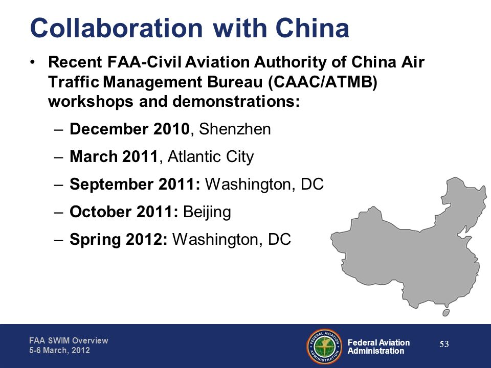 Federal Aviation Administration FAA SWIM Overview 5-6 March, 2012 Collaboration with China Recent FAA-Civil Aviation Authority of China Air Traffic Ma