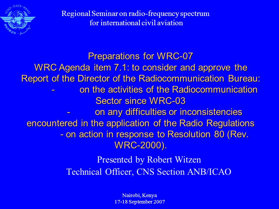 Nairobi, Kenya 17-18 September 2007 Preparations for WRC-07 WRC Agenda item 7.1: to consider and approve the Report of the Director of the Radiocommun