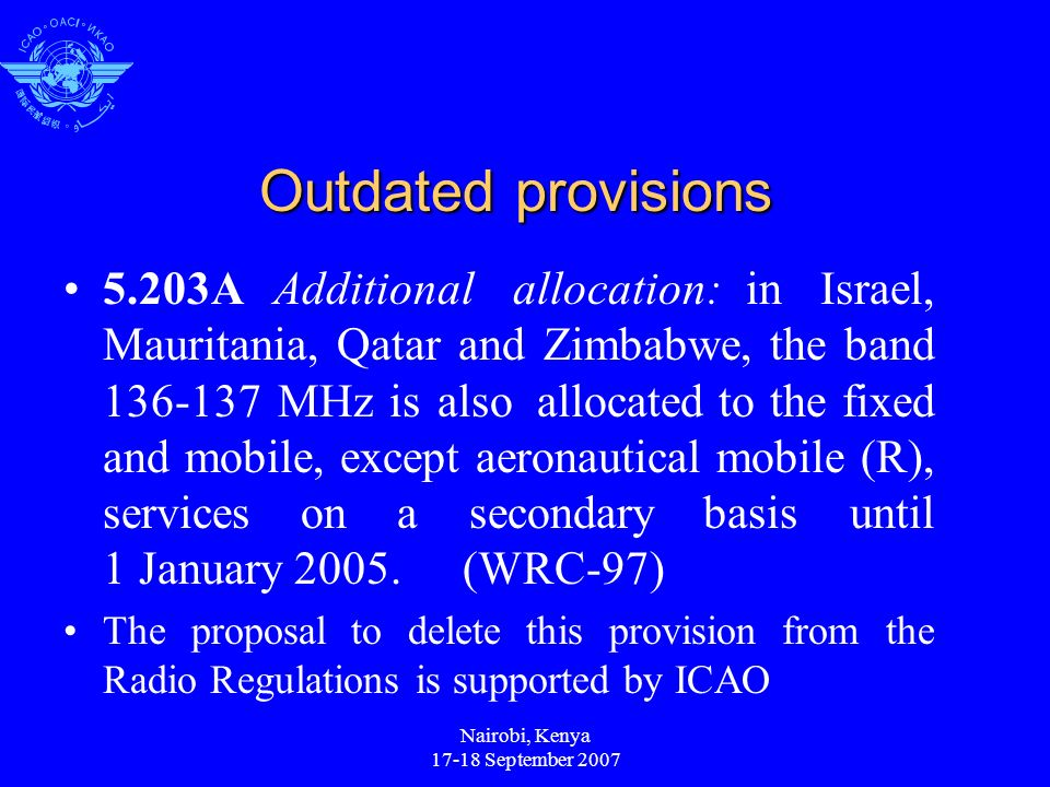 Nairobi, Kenya 17-18 September 2007 Outdated provisions 5.203AAdditional allocation: in Israel, Mauritania, Qatar and Zimbabwe, the band 136-137 MHz i