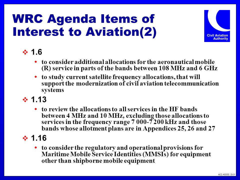 ACD A00000 00-01 WRC Agenda item 1.21 to consider the results of studies regarding the compatibility between the radio astronomy service and the active space services it is proposed to specify threshold limits for some bands where studies have concluded and included in the ITU- R Report SM.2091 that the RAS protection criteria may be met and that the limits would not unduly constrain the development of active services.