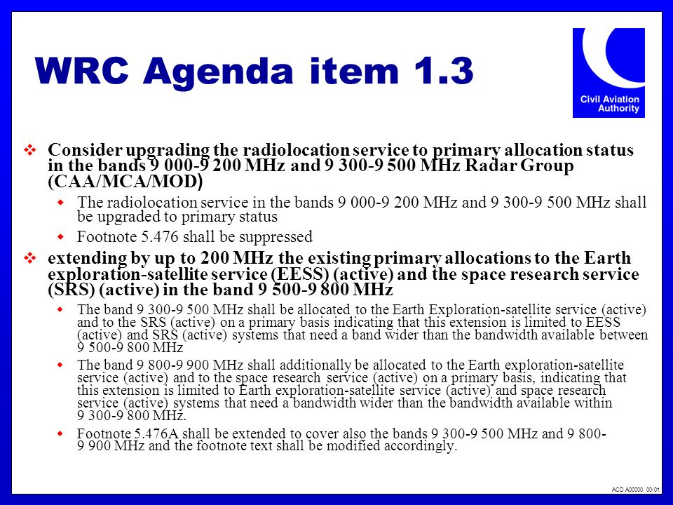 ACD A00000 00-01 WRC Agenda item 1.4 to consider frequency-related matters for the future development of IMT 2000 and systems beyond IMT 2000 Europe is proposing no change for allocations to services in RR Article 5 for the bands 410 - 430 MHz, 2300 - 2400 MHz, 2700 - 2900 MHz and 4400 - 4990 MHz.