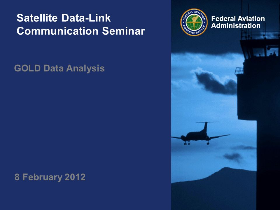 Federal Aviation Administration Satellite Data-Link Communication Seminar GOLD Data Analysis 8 February 2012