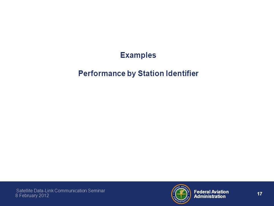 17 Federal Aviation Administration Satellite Data-Link Communication Seminar 8 February 2012 Examples Performance by Station Identifier