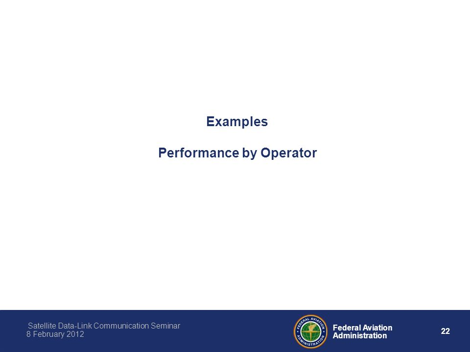 22 Federal Aviation Administration Satellite Data-Link Communication Seminar 8 February 2012 Examples Performance by Operator