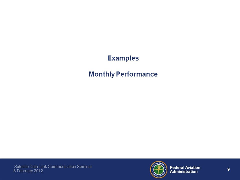 9 Federal Aviation Administration Satellite Data-Link Communication Seminar 8 February 2012 Examples Monthly Performance