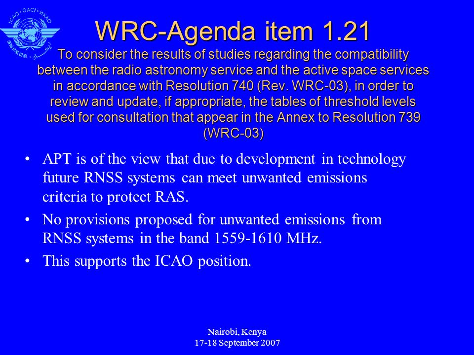Nairobi, Kenya 17-18 September 2007 WRC-Agenda item 1.21 To consider the results of studies regarding the compatibility between the radio astronomy service and the active space services in accordance with Resolution 740 (Rev.