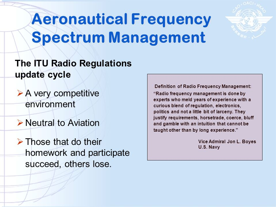 The ITU Radio Regulations update cycle A very competitive environment Neutral to Aviation Those that do their homework and participate succeed, others