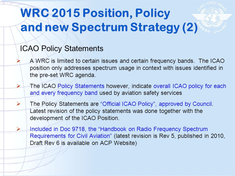 ICAO Policy Statements A WRC is limited to certain issues and certain frequency bands. The ICAO position only addresses spectrum usage in context with